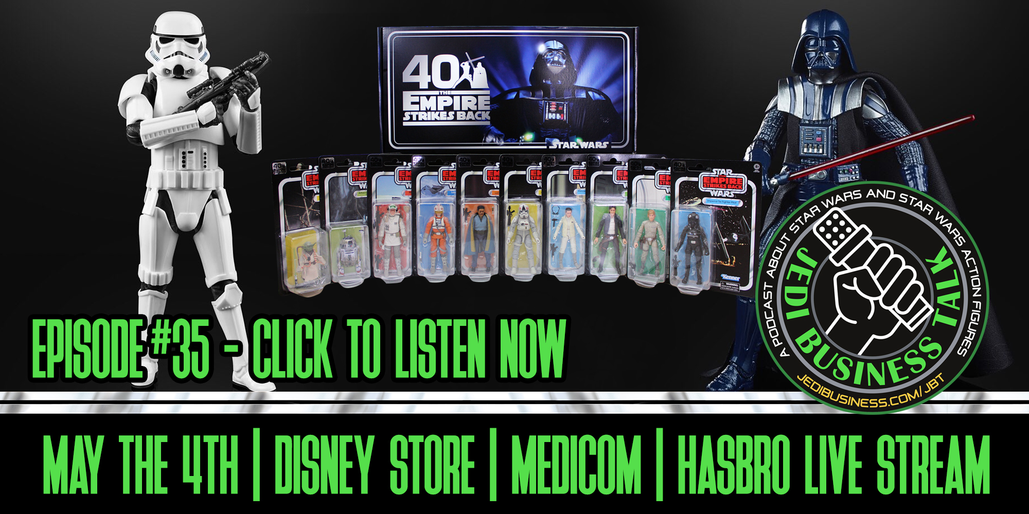 JBT Jedi Business Talk - May The 4th, Disney Store, Medicom, Hasbro's Live Stream
