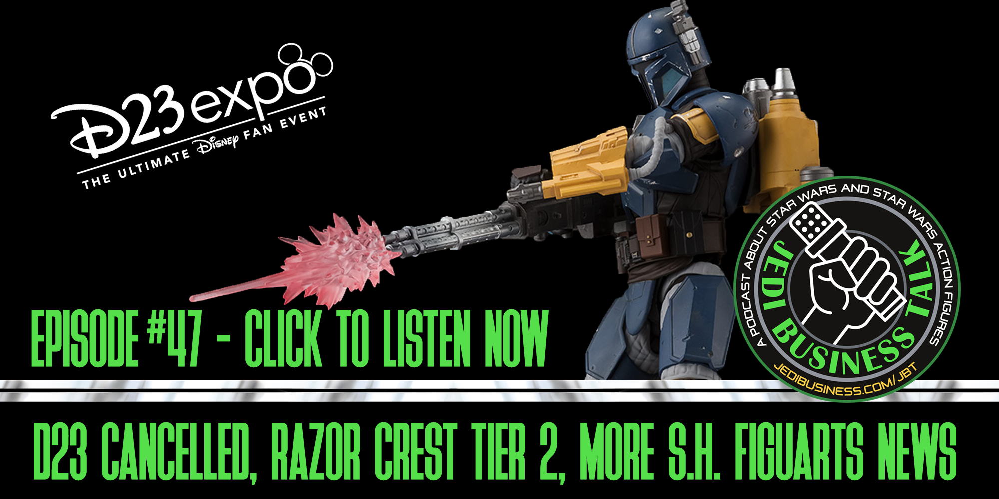 JBT Jedi Business Talk - D23  Cancelled,  Razor Crest Tier 2, More S.H. Figuarts News
