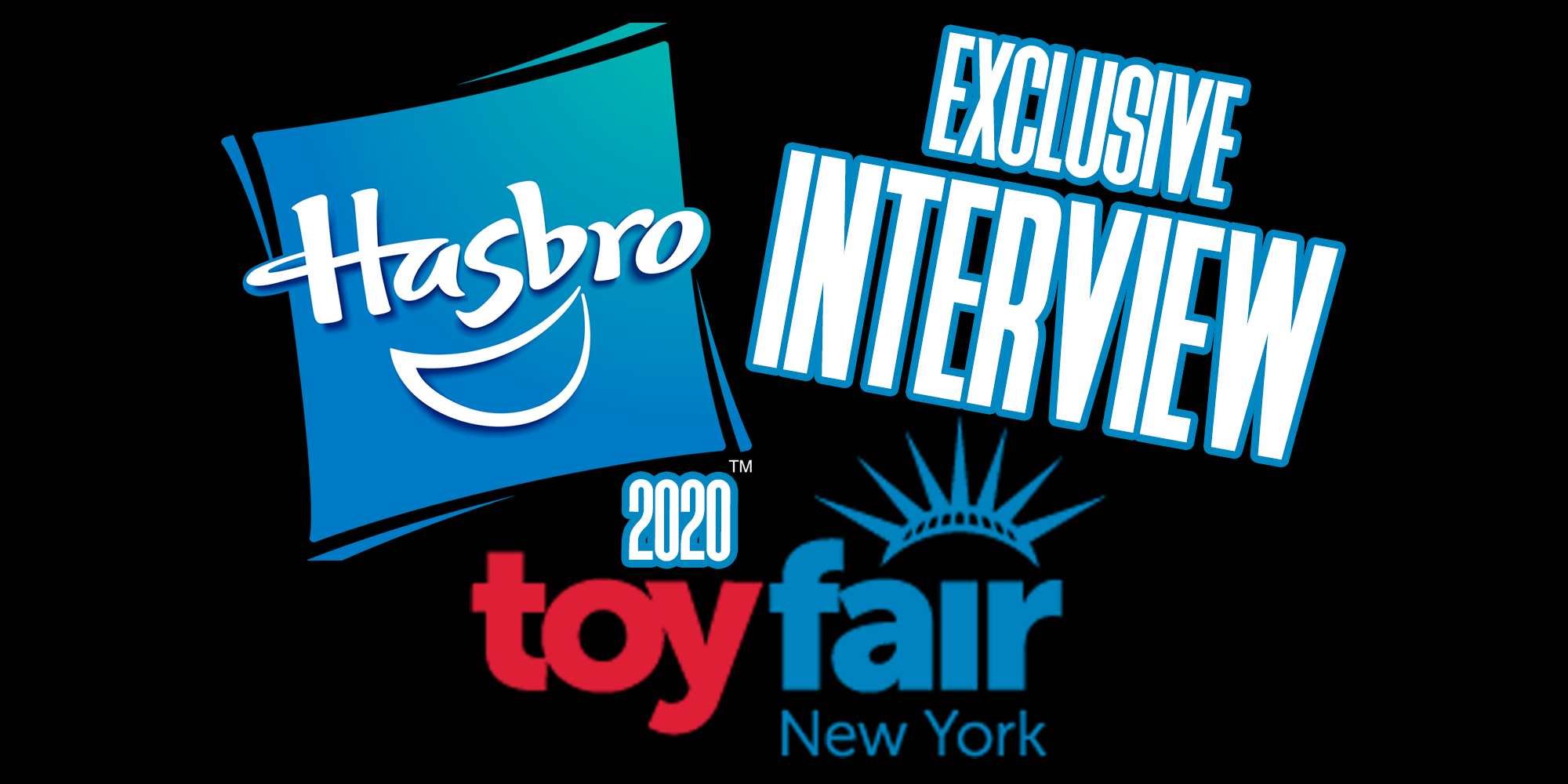 Exclusive New York Toy Fair 2020 Hasbro Interview
