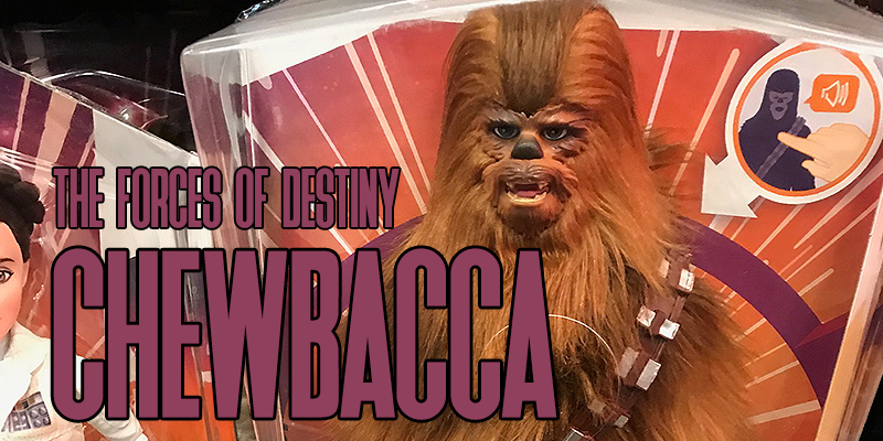 Forces of destiny chewbacca